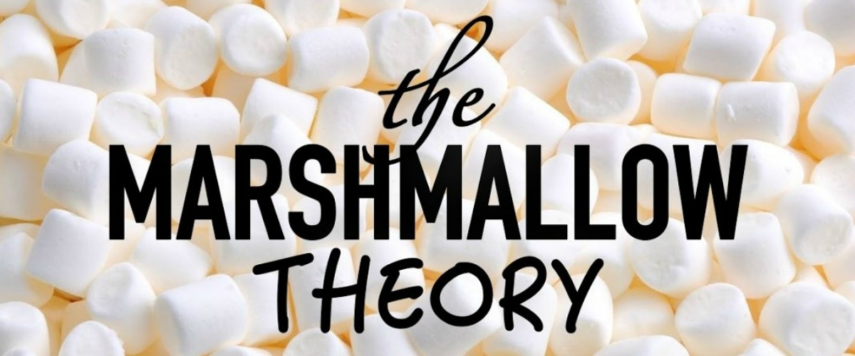 Marshmallow theory